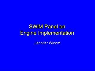 SWiM Panel on                Engine Implementation
