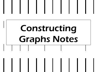 Constructing Graphs Notes