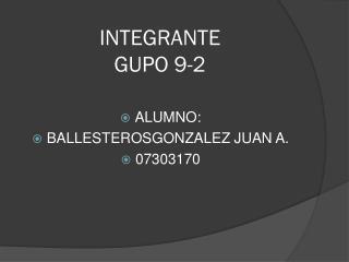 INTEGRANTE  GUPO 9-2