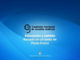 Educación y cambio Basado en un texto de Paulo Freire