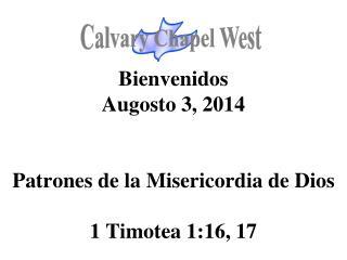 Bienvenidos Augosto 3, 2014 Patrones de la Misericordia de Dios 1 Timotea 1:16, 17