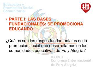 PARTE I: LAS BASES FUNDACIONALES: SE PROMOCIONA EDUCANDO