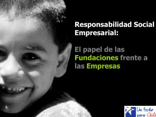 Responsabilidad Social Empresarial:  El papel de las  Fundaciones  frente a las  Empresas