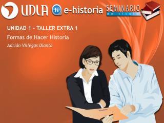 UNIDAD 1 – TALLER EXTRA 1 Formas de Hacer Historia Adrián Villegas Dianta