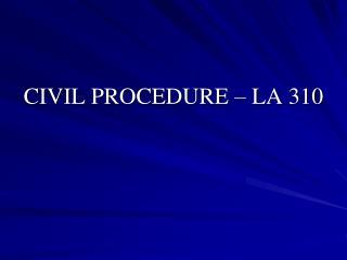 CIVIL PROCEDURE – LA 310