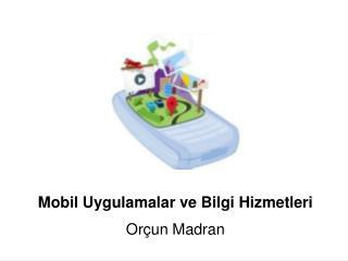 Mobil Uygulamalar ve Bilgi Hizmetleri Or�un Madran