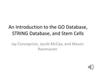 An Introduction to the GO Database, STRING Database, and Stem Cells