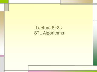 Lecture 8-3 :  STL Algorithms