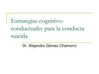 Estrategias cognitivo- conductuales para la conducta suicida