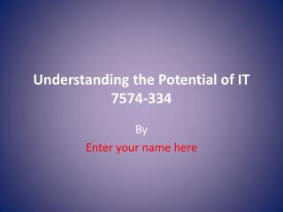 Understanding the Potential of IT  7574-334
