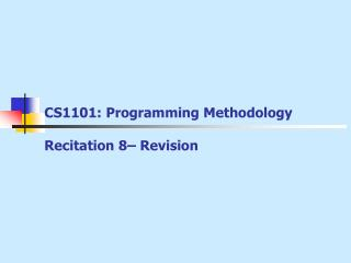 CS1101: Programming Methodology Recitation 8�  Revision