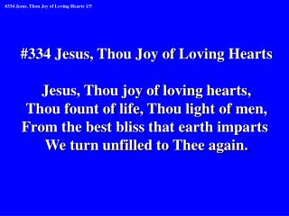 #334 Jesus, Thou Joy of Loving Hearts Jesus, Thou joy of loving hearts,