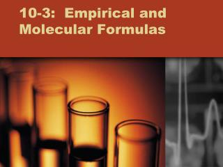 10-3:  Empirical and Molecular Formulas