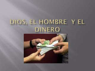 DIOS, EL HOMBRE  Y EL DINERO