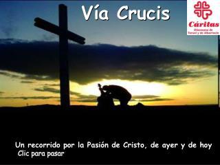 Vía Crucis Un recorrido por la Pasión de Cristo, de ayer y de hoy
