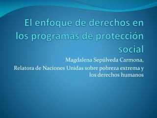 El  enfoque  de  derechos  en los  programas  de  protecci ón  social