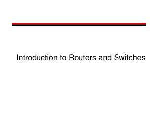 Introduction to Routers and Switches