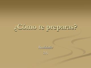 ¿Cómo te preparas?