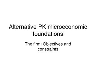 Alternative PK microeconomic foundations