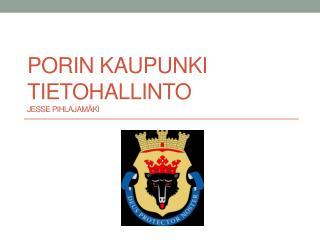 Porin kaupunki Tietohallinto  Jesse Pihlajamäki