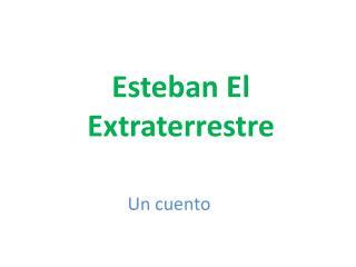 Esteban El Extraterrestre