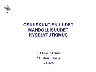 OSUUSKUNTIEN UUDET MAHDOLLISUUDET KYSELYTUTKIMUS LTT Eero Riikonen KTT Eliisa Troberg  12.5.2009