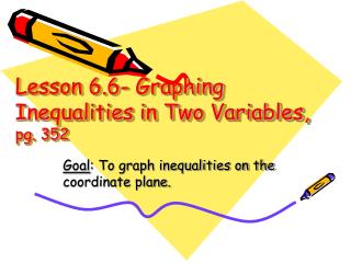 Lesson 6.6- Graphing Inequalities in Two Variables,  pg. 352