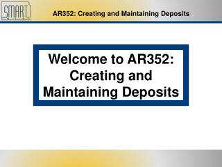 Welcome to AR352: Creating and Maintaining Deposits