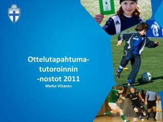 Ottelutapahtuma-tutoroinnin -nostot 2011  Marko Viitanen