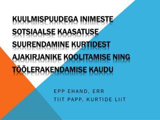 Epp Ehand, ERR Tiit Papp, Kurtide Liit
