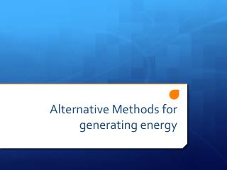 Alternative Methods for generating energy