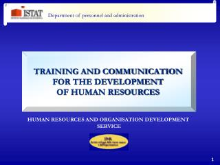 TRAINING AND COMMUNICATION  FOR THE DEVELOPMENT  OF HUMAN RESOURCES