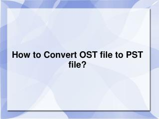 How to Convert OST file to PST file?