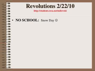 Revolutions 2/22/10 students.resa/milewski