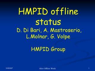 HMPID offline status  D. Di Bari, A. Mastroserio,  L.Molnar, G. Volpe  HMPID Group