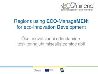 Regions using  ECO - Manage MEN t  for eco-innovation  D evelopment