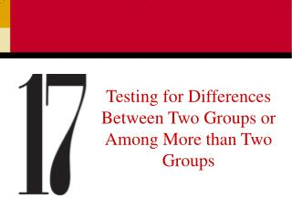 Testing for Differences Between Two Groups or Among More than Two Groups
