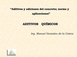 """""""Aditivos y adiciones del concreto; norma y                             aplicaciones"""""""