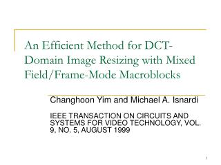 An Efficient Method for DCT-Domain Image Resizing with Mixed Field/Frame-Mode Macroblocks