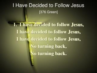 I Have Decided to Follow Jesus [376 Green]