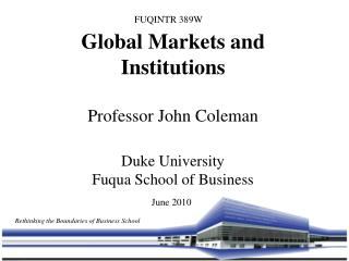 Global Markets and Institutions Professor John Coleman Duke University Fuqua School of Business