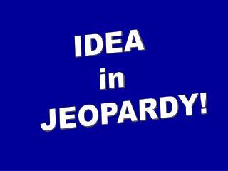 IDEA in JEOPARDY!