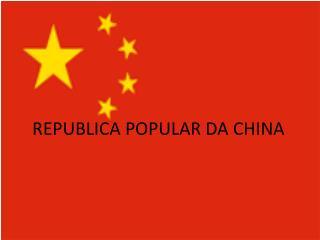 REPUBLICA POPULAR DA CHINA
