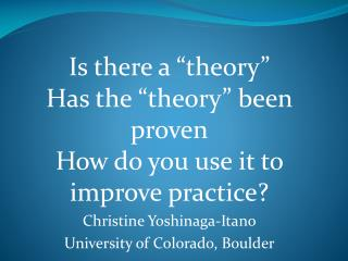 "Is there a ""theory""  Has the ""theory"" been proven How do you use it to improve practice?"