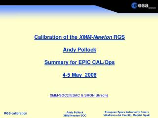 Calibration of the  XMM-Newton  RGS Andy Pollock  Summary for EPIC CAL/Ops 4-5 May  2006