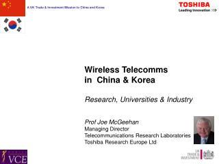 Wireless Telecomms  in  China & Korea Research, Universities & Industry Prof Joe McGeehan