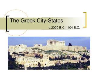 The Greek City-States c.2000 B.C.- 404 B.C.