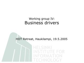 Working group IV: Business drivers