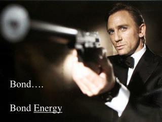 Bond…. Bond  Energy
