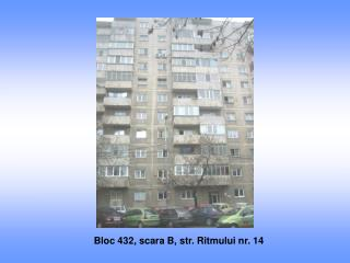 Bloc 432, scara B, str. Ritmului nr. 14